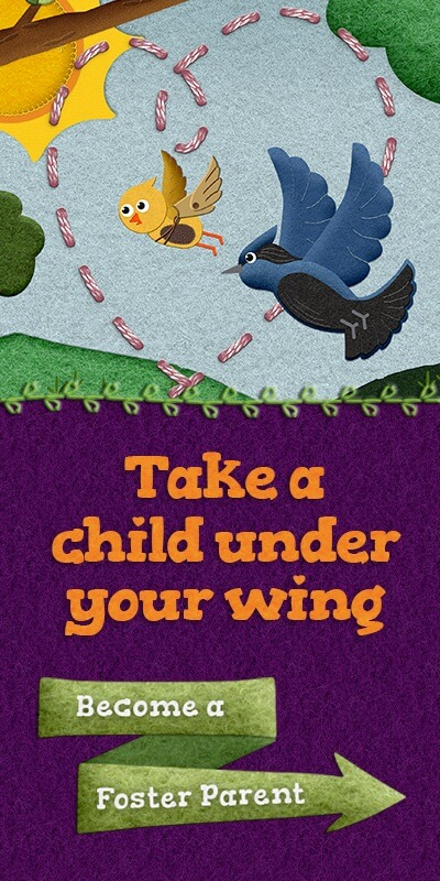 Take a Child Under Your Wing. Become a Foster Parent